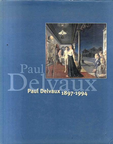 ポール・デルヴォー Paul Delvaux 1897-1994/Paul Delvaux