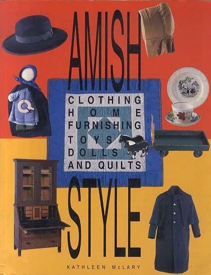 アーミッシュ・スタイル Amish Style: Clothing, Home Furnishing, Toys, Dolls, and Quilts/Kathleen McLary