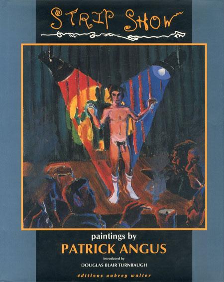 パトリック・アンガス Patrick Angus: Strip Show/Patrick Angus