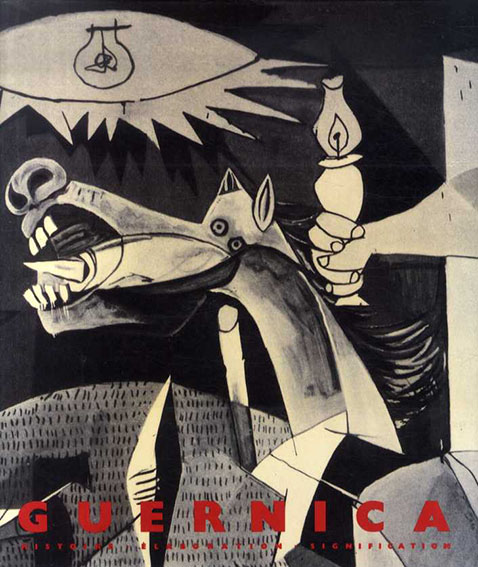 Picasso Guernica: Histoire, Elaoration, Signification/Herschel B Chipp