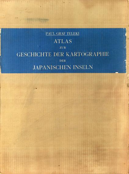 Atlas zur Geschichte der Kartographieder Japanischen Inseln/Paul Graf Teleki