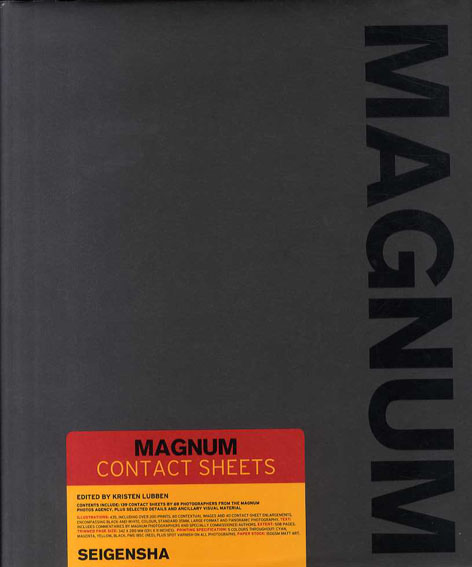 MAGNUM CONTACT SHEETS 写真家の眼 フィルムに残された生の痕跡/クリステン・リュッベン編