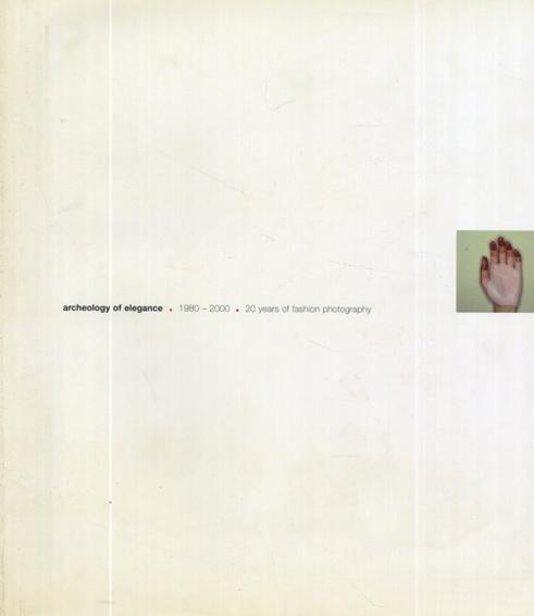 Archaeology of Elegance: 1980-2000 Twenty Years of Fashion Photography/Marion De Beaupre/Stephane Baumet