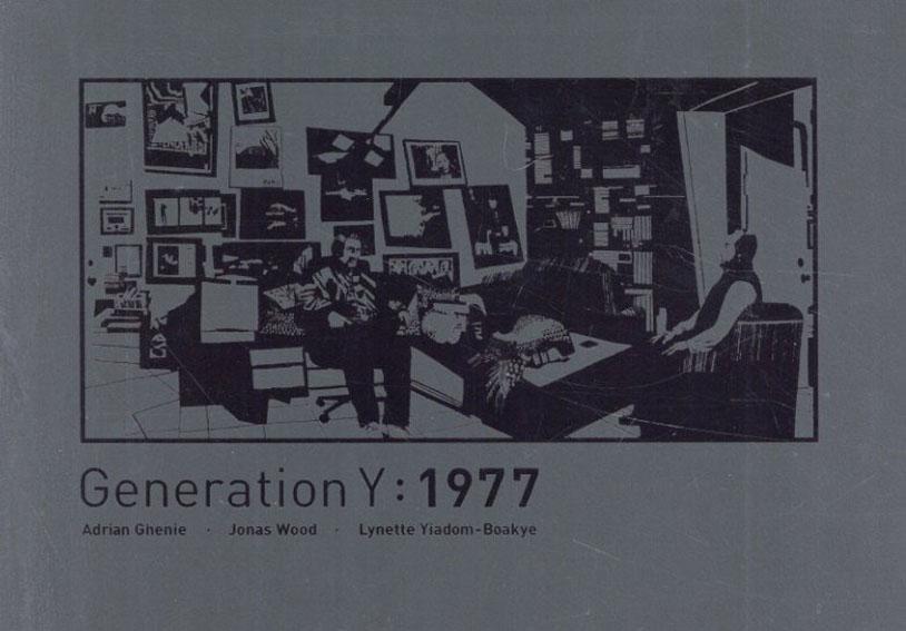 Generation Y:1977 Adrian Ghenie/Jonas Wood/Lynette Yiadom-Boakye/エイドリアン・ゲーニー/ジョナス・ウッド/リネット・ヤドム・ボアキエ