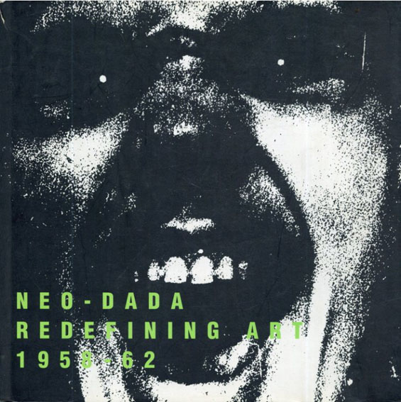 Neo-Dada: Redefining Art 1958-62/Susan Hapgood/Maurice Berger/Jill Johnston/Scottsdale Center for the Arts