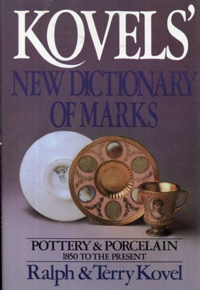 Kovels' New Dictionary of Marks: Pottery and Porcelain 1850 to Present/Ralph Kovel/Terry Kovel