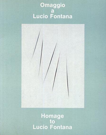 ルーチョ・フォンタナ: Omaggio Lucio Fontana homage to Lucio Fontana /
