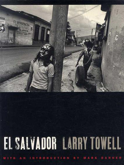 ラリー・トーウェル写真集 Larry Towell: El Salvador/ラリー・トーウェル