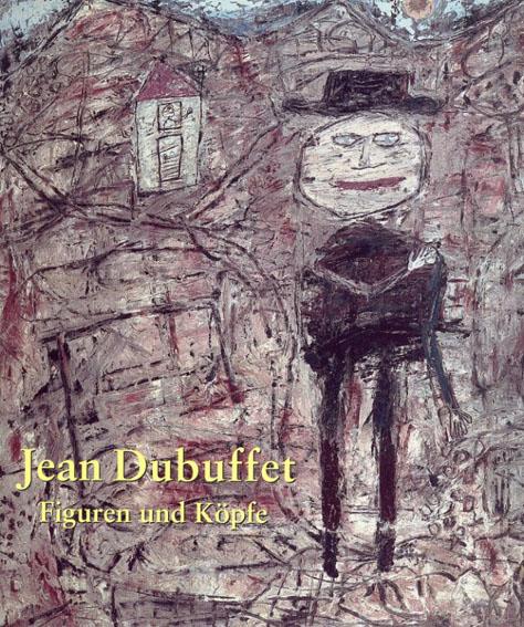 ジャン・デュビュッフェ Jean Dubuffet: Figuren und Kopfe/Jean Dubuffet