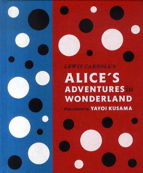 Lewis Carroll's Alice's Adventures in Wonderland: With Artwork by Yayoi Kusama (A Penguin Classics Hardcover)/Lewis Carroll 草間彌生絵