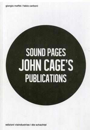 ジョン・ケージ Sound Pages: John Cage's Publications/John Cage/ Giorgio Maffei/ Fabio Carboni