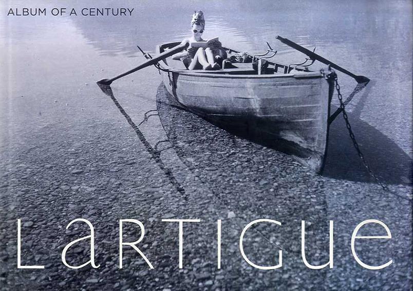 ジャック=アンリ・ラルティーグ写真集 Lartigue: Album Of A Century/Jacques Henri Lartigue Alain Sayag/Quentin Bajac/Martine D'Astier