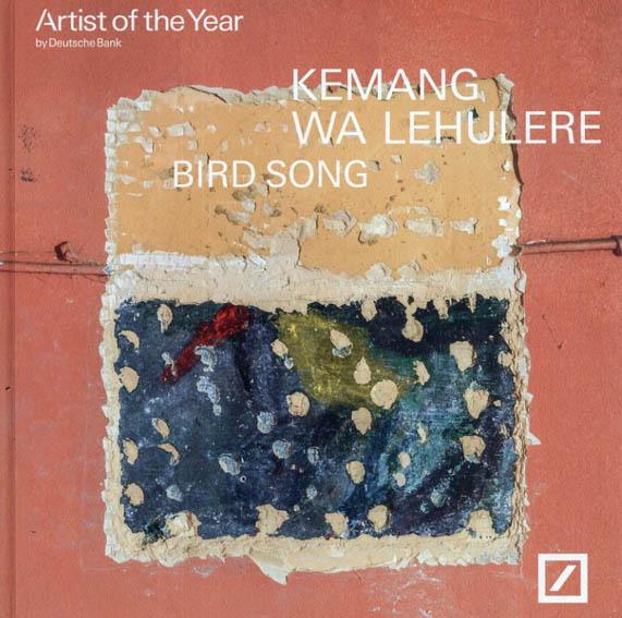 ケマン・ワ・ルレレ Kemang Wa Lehulere: Bird Song: Artist of the Year 2017/Elvira Dyangani Ose/Victoria Noorthoorn/Carlos Gamerro/Franziska Kunz/Kemang Wa Lehulere