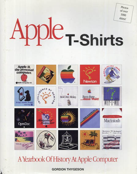 Apple T-Shirts: A Yearbook of History at Apple Computer/Gordon Thygeson