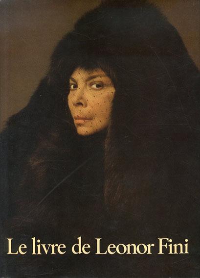 レオノール・フィニ Le Livre de Leonor Fini: Peintures, Dessins, Ecrits, Notes/