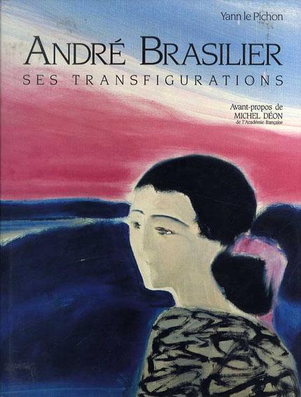 アンドレ・ブラジリエ Andre Brasilier: Ses Transfigurations/