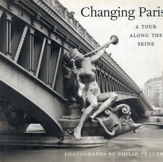 フィリップ・トレーガー写真集 Philip Trager: Changing Paris: A Tour Along the Seine/Thomas Mellins