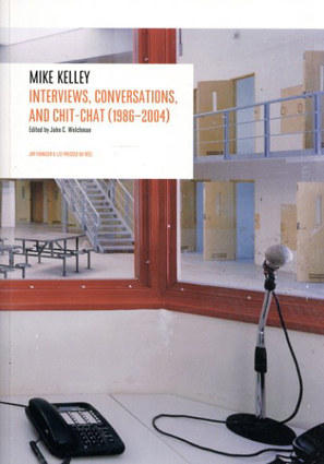 Interviews, Conversations, and Chit-chat 1986-2004/Mike Kelley John C. Welchman編
