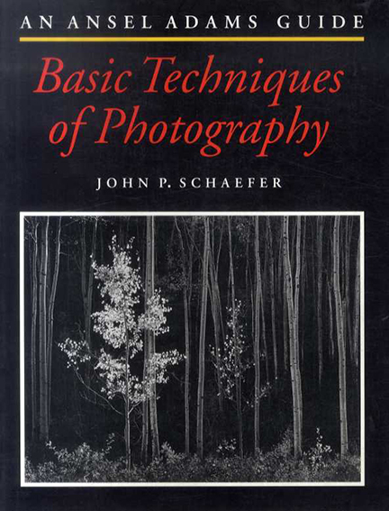 An Ansel Adams Guide Basic Techniques of Photography/John P. Schaefer