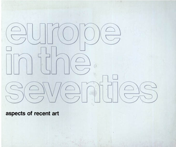 Europe in the Seventies Aspects of Recent Art/