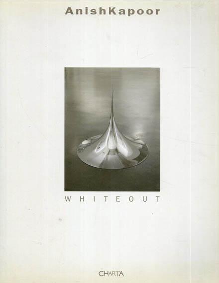アニッシュ・カプーア Anish Kapoor: Whiteout/Anish Kapoor/Anthony Vidler