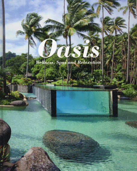Oasis: Wellness, Spas and Relaxation/Sven Ehmann/S. Borges編