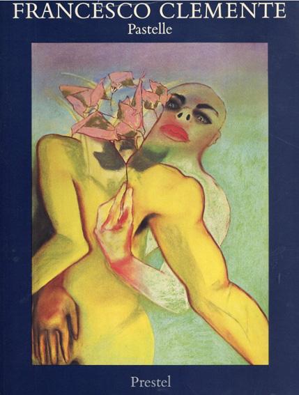 フランチェスコ・クレメンテ Francesco Clemente: Pastelle 1973-1983/Rainer Crone