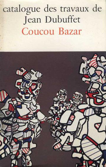 ジャン・デュビュッフェ作品カタログ27 Catalogue Des Travaux De Jean Dubuffet Fascicule XXVII: Coucou Bazar/Max Loreau