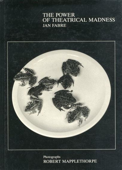 ヤン・ファーブル Jan Fabre: Power of Theatrical Madness/Jan Fabre/Robert Mapplethorpe