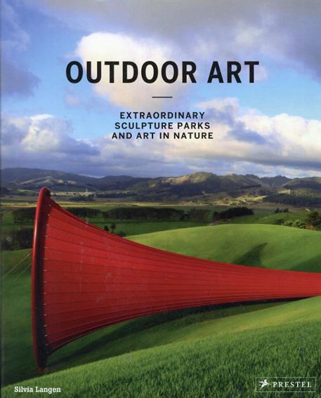Outdoor Art Extraordinary Sculpture Parks and Art in Nature/Silvia Langen