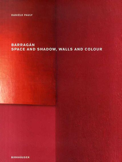 ルイス・バラガン Barragan: Space and Shadow, Walls and Colour/Luis Barragan/ Danielle Pauly