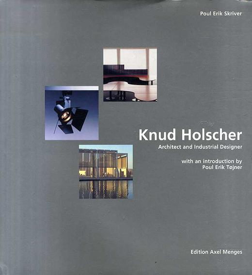 クヌート・ホルシャー Knud Holscher: Architect and Industrial Designer/Knud Holscher/ Poul Erik Skriver