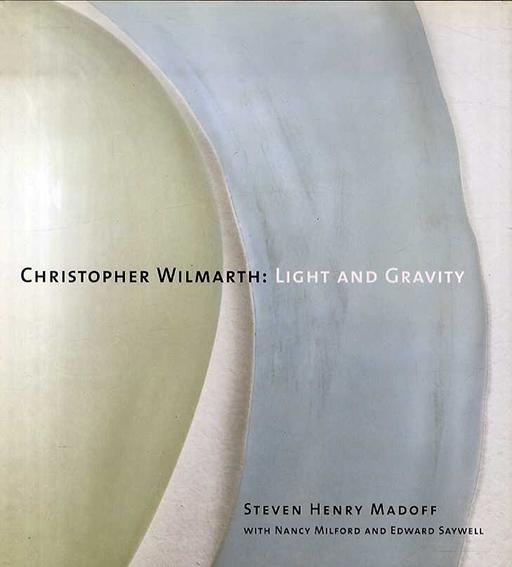 クリストファー・ウィルマース Christopher Wilmarth: Light and Gravity/Steven Henry Madoff/ Nancy Milford/ Edward Saywell