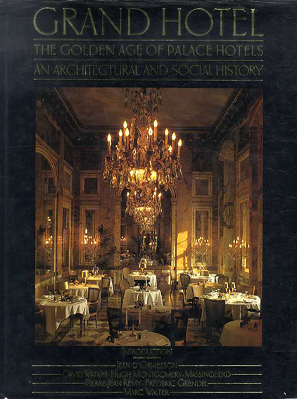 Grand Hotel : the Golden Age of Palace Hotels an Architectural and Social History/Marc Walter