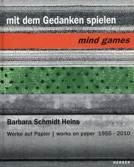 バーバラ・シュミット・ハインズ Barbara Schmidt Heins: Mind Games: Works on Paper 1955-2010/