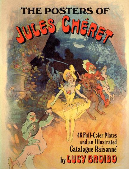 ジュール・シェレ カタログ・レゾネ The Posters of Jules Cheret: 46 Full Color Plates And An Illustrated Catalogue Raisonne/Jules Cheret Lucy Broido編