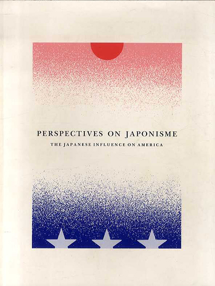 Perspectives on Japonisme: the Japanese Influence on America/Phillip Dennis Cate