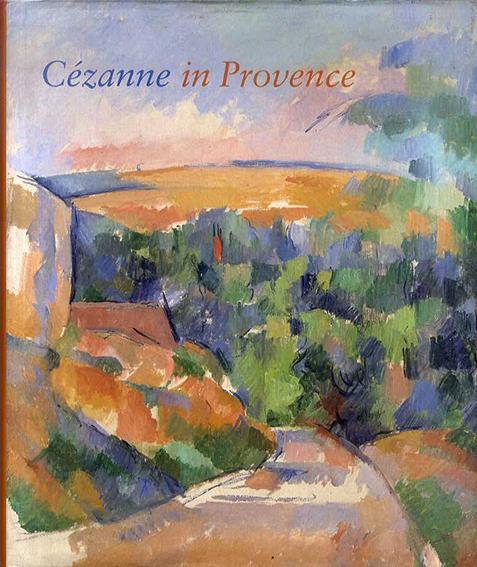 ポール・セザンヌ Cezanne in Provence/Philip Conisbee/ Denis Coutagne