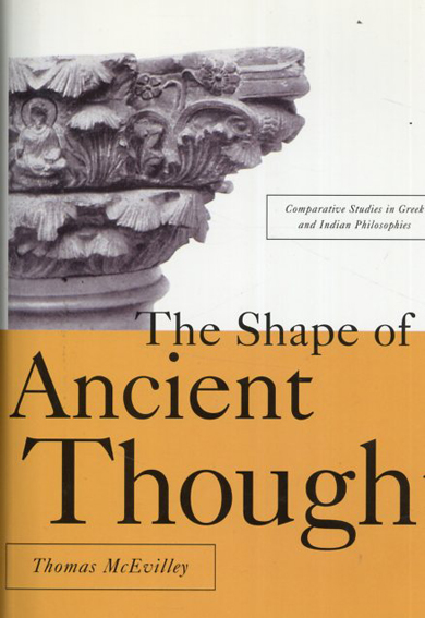 The Shape of Ancient Thought Comparative Studies in Greek and Indian Philosophies/Thomas C. Mcevilley