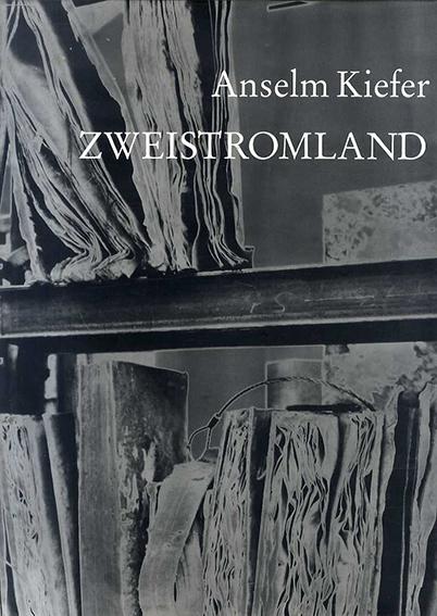アンゼルム・キーファー Anselm Kiefer: Zweistromland/アンゼルム・キーファー