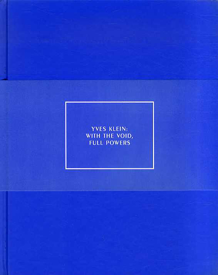 イヴ・クライン Yves Klein: With the Void, Full Powers/Kerry Brougher/ Kaira Cabanas/ Klaus Ottmann