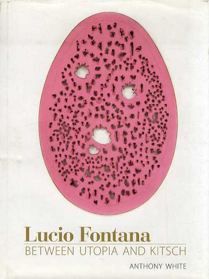 ルーチョ・フォンタナ Lucio Fontana: Between Utopia and Kitsch/ルーチョ・フォンタナ