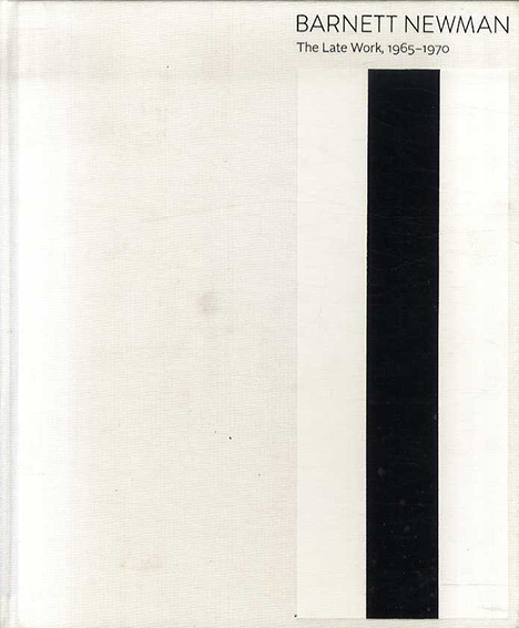 バーネット・ニューマン Barnett Newman: The Late Work, 1965–1970/Bradford A. Epley/Michelle White/Sarah K. Rich寄