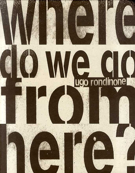 ウーゴ・ロンディノーネ Ugo Rondinone: Where Do We Go from Here?/Ugo Rondinone