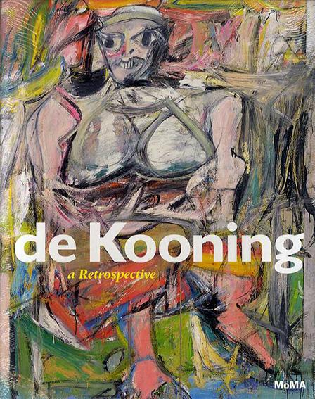 ウィレム・デ・クーニング De Kooning: A Retrospective/John Elderfield Lauren Mahony/Jennifer Field/Delphine Huisinga寄