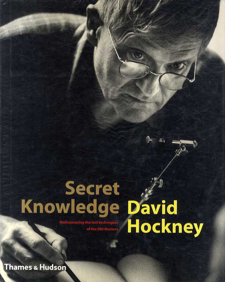 デイヴィッド・ホックニー Secret Knowledge: Rediscovering the Lost Techniques of the Old Masters/David Hockney