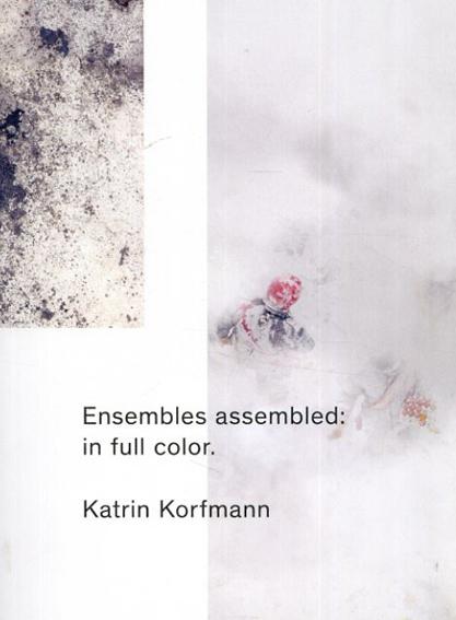 Ensembles Assembled: In Full Color.: Katrin Korfmann/Karin Korfmann