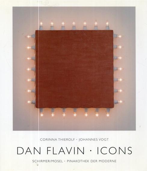 ダン・フレヴィン Dan Flavin: Icons/Corinna Thierolf/ Johannes Vogt