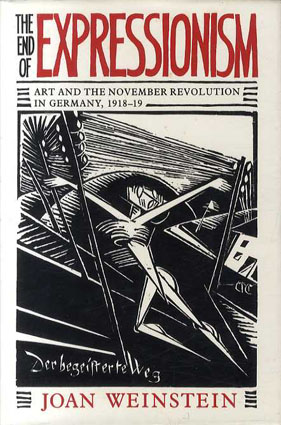 The End of Expressionism: Art and the November Revolution in Germany 1918-19/