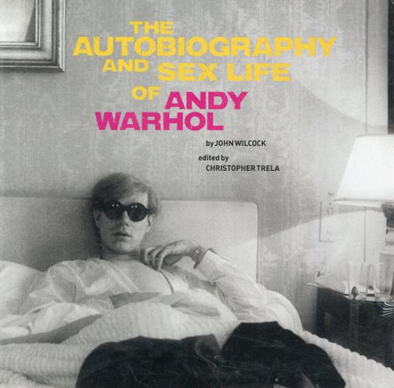 アンディ・ウォーホル The Autobiography and Sex Life of Andy Warhol/John Wilcock Christopher Trela編 Harry Shunk写